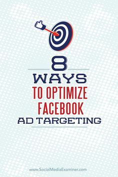 Could your Facebook ad targeting use some refinement?  Facebook's new targeting options help you improve the conversion rate of your Facebook ads.  In this article you'll discover eight ways to optimize your Facebook ad targeting. Via @smexaminer.