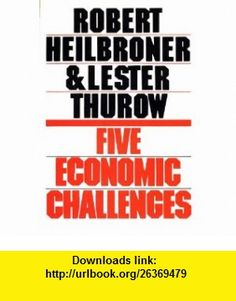 Five Economic Challenges (9780133210910) Robert L. Heilbroner , ISBN-10: 013321091X  , ISBN-13: 978-0133210910 ,  , tutorials , pdf , ebook , torrent , downloads , rapidshare , filesonic , hotfile , megaupload , fileserve