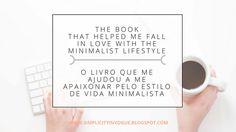 The Book that helped me fall in love with the minimalist lifestyle. / O livro que me ajudou a me apaixonar pelo estilo de vida minimalista.