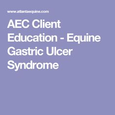 AEC Client Education - Equine Gastric Ulcer Syndrome