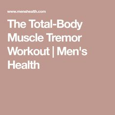 The Total-Body Muscle Tremor Workout   Men's Health