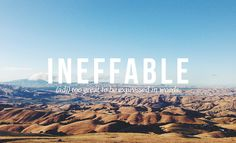 Ineffable:  Too great to be expressed in words.  32 Of The Most Beautiful Words In The English Language