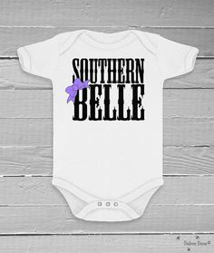 4c7a6826834 Southern Belle onsie or shirt. Savannah Campbell-Delgado · Baby Clothes