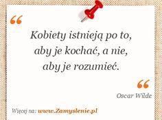 Oscar Wilde: Kobiety istnieją po to, aby je kochać, a nie, aby je rozumieć. - ✮♥✮✤✮♥✮✤