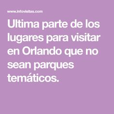 Ultima parte de los lugares para visitar en Orlando que no sean parques temáticos. Boarding Pass, Disney, Things To Do, Places To Visit, Parts Of The Mass, Parks