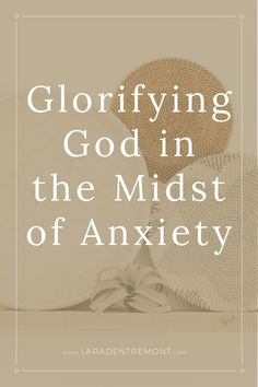 Glorifying God in the Midst of Anxiety