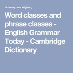 Word classes and phrase classes - English Grammar Today - Cambridge Dictionary
