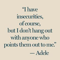 """""""I have insecurities, of course, but I don't hang out with anyone who points them out to me"""" - Adele. I LOVE ADELE Words Quotes, Me Quotes, Funny Quotes, Adele Quotes, Quotes About Not Caring, Quotes About Being Yourself, True Beauty Quotes, Music Quotes, Famous Quotes"""