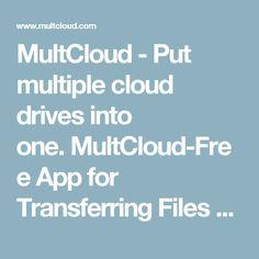 MultCloud - Put multiple cloud drives into one.MultCloud-Free App for Transferring Files across Cloud Drives