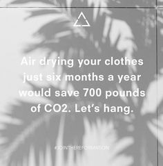 Eco Tip: Air drying your clothes just six months a year would save 700 pounds of CO2