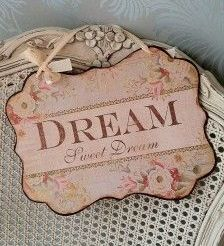 Shabby Chic dream sign on chair Rose Cottage, Cottage Style, Cottage Chic, Fairytale Cottage, Daisy Mae, Dreams Beds, Peach Blossoms, Pink Brown, Rose Buds