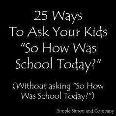 "25 Ways to Ask Your Kid ""How Was School Today?"" and Get a Meaningful Answer - A Place for Parenting"