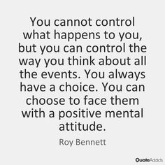 You cannot control what happens to you, by Roy Bennett | Quote Addicts