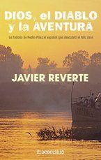 Dios, el diablo y la aventura de Javier Reverte. La asombrosa historia del explorador y jesuita español Padre Páez, evangelizador de Etiopía en el S. XVI y descubridor de las Fuentes del Nilo