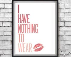I Have Nothing To Wear Print, Pink Prints, Fashion Prints, Vanity Decor, Kiss Prints, Dorm Room Decor, Girls Bedroom Decor, Fashion Quote
