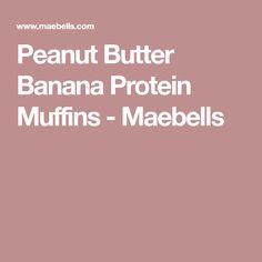 Peanut Butter Banana Protein Muffins - Maebells