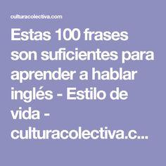 Estas 100 frases son suficientes para aprender a hablar inglés - Estilo de vida - culturacolectiva.com