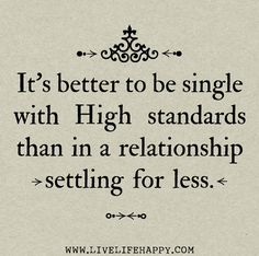 It's better to be single with high standards than in a relationship settling for less.