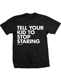 "Unisex ""Tell Your Kid To Stop Staring"" Tee by Dpcted Apparel"