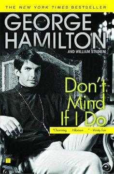 Don't Mind If I Do by George Hamilton, http://www.amazon.com/dp/B002F0826W/ref=cm_sw_r_pi_dp_lHKKtb0BDF8D4