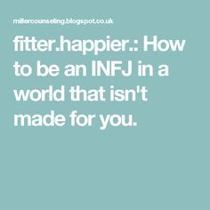 fitter.happier.: How to be an INFJ in a world that isn't made for you.