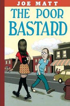 The Poor Bastard by Joe Matt. Graphic novel.