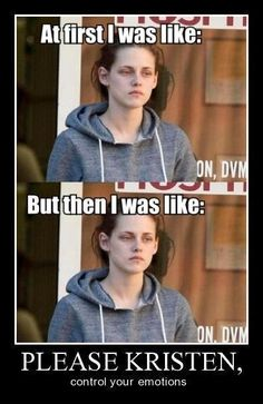 hahaha Kristen doesn't seem to have much emotion sometimes