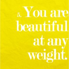 You are beautiful at any weight :)