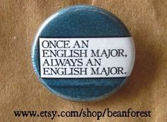 Once an english major, always an english major - pinback button badge - Photograph Button Badge, I Love Books, So Little Time, Book Worms, Literature, English, Words, Etsy, Monmouth College