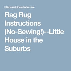 Rag Rug Instructions (No-Sewing!)--Little House in the Suburbs #HomemadeRugs