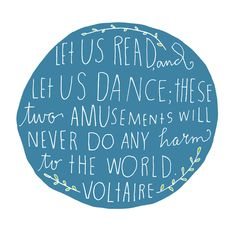 """Let us read and let us dance; these two amusements will never do any harm to the world."" -Voltaire Hand Lettering by Lisa Congdon"