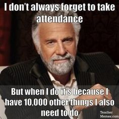When you get a call from the office asking you to submit attendance... So many more teacher memes on this site! Too Funny!
