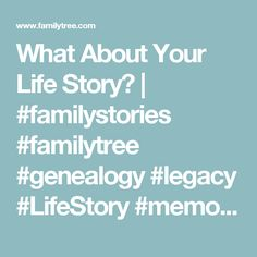 What About Your Life Story? | #familystories #familytree #genealogy #legacy #LifeStory  #memories
