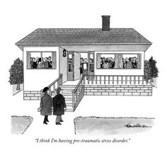 """I think I'm having pre-traumatic stress disorder.""    J.B. Handelsman        This is on my fridge. Possibly the best New Yorker cartoon ever."