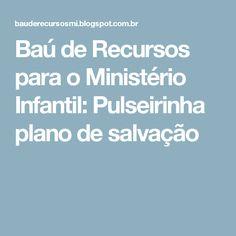 Baú de Recursos para o Ministério Infantil: Pulseirinha plano de salvação
