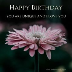 Happy Birthday. You are unique and I love you.