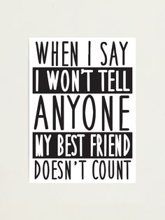 """When I say I won't tell anyone my best friend doesn't count!"" Photographic Print by nektarinchen Boy Best Friend Quotes, Miss My Best Friend, Bestfriend Quotes For Girls, Best Friend Quotes Meaningful, Besties Quotes, Best Friends Funny, True Quotes, Funny Quotes, Friends Quotes And Sayings"