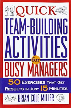 Quick Team-Building Activities for Busy Managers: 50 Exercises That Get Results in Just 15 Minutes Brian Cole Miller AMACOM Team Building Activities For Adults, Team Activities, Leadership Activities, Quick Team Building Games, Teamwork Games, Leadership Coaching, Fun Office Activities, Team Building Questions, Leadership Strengths
