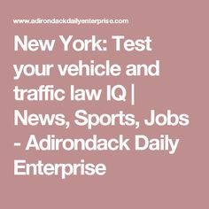 New York: Test your vehicle and traffic law IQ | News, Sports, Jobs - Adirondack Daily Enterprise