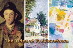"Cape Cod Art Museum -""The Tides of Provincetown"" the most comprehensive examination of the art colony to date with over 100 artists and it's importance in American art history."