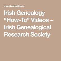 "Irish Genealogy ""How-To"" Videos – Irish Genealogical Research Society"