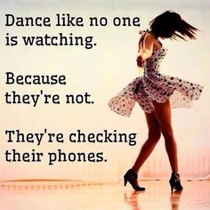 Dance like no one is watching......