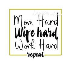 Mom Hard Wife Hard Work Hard svg cut file, funny mom shirt svg, mommy svg, Mother's day svg, New mom svg, mother svg cut file, DIY cut file by SvgArtsyWallsAndMore on Etsy