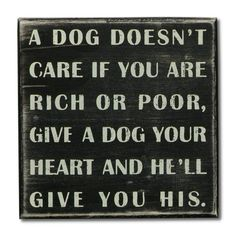 A Dog Doesnt Care- Give A Dog Your Heart Box Sign
