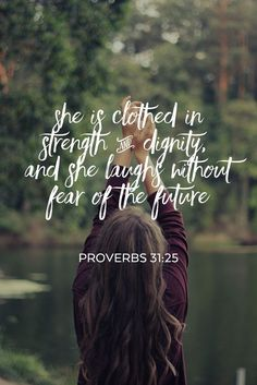 She is clothed in strength and dignity... Proverbs 31:25