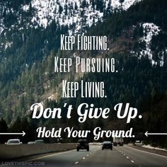 Keep going! Reach the point you wanna reach, the point of proud!
