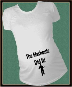 The Mechanic did it Maternity Shirt Personalized humourus baby first announcement tshirt car heavy duty truck by TheMaternityShop on Etsy https://www.etsy.com/listing/265034891/the-mechanic-did-it-maternity-shirt