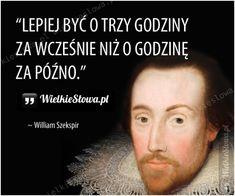 Lepiej być o trzy godziny za wcześnie... #Szekspir-William,  #Czas-i-przemijanie, #Mądrość-i-wiedza