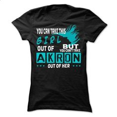 You cant take Akron out of this girl... Akron Special S - shirt design #long sleeve shirt #cool t shirts for men