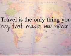 Art Life Quotes - Travel is the only thing you buy that makes you richer. life-is-a-travel Life Quotes Travel, Life Quotes Love, Great Quotes, Quotes To Live By, Me Quotes, Inspirational Quotes, Quote Travel, Funny Travel, Quotes Images